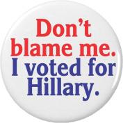 Don't blame me. I voted for Hillary. 5.7cm Bottle Opener w/ Keyring Anti Donald Trump