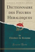 Dictionnaire Des Figures He Raldiques, Vol. 3  [FRE]