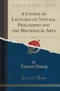 A Course of Lectures on Natural Philosophy and the Mechanical Arts, Vol. 2 of 2