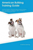 American Bulldog Training Guide American Bulldog Training Includes
