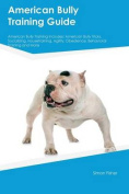 American Bully Training Guide American Bully Training Includes