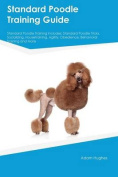 Standard Poodle Training Guide Standard Poodle Training Includes