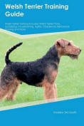 Welsh Terrier Training Guide Welsh Terrier Training Includes