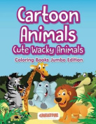 Cartoon Animals, Cute Wacky Animals Coloring Books Jumbo Edition