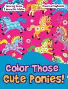 Color Those Cute Ponies! Coloring Books 3 Years Old Edition