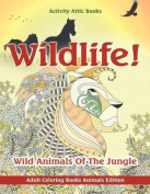 Wildlife! Wild Animals of the Jungle - Adult Coloring Books Animals Edition