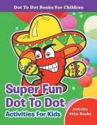 Super Fun Dot to Dot Activities for Kids - Dot to Dot Books for Children