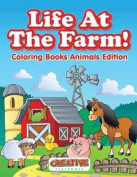 Life at the Farm! Coloring Books Animals Edition