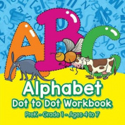 Alphabet Dot to Dot Workbook - Prek-Grade 1 - Ages 4 to 7