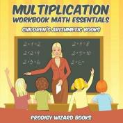 Multiplication Workbook Math Essentials - Children's Arithmetic Books