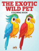The Exotic Wild Pet Coloring Book