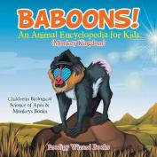 Baboons! an Animal Encyclopedia for Kids (Monkey Kingdom) - Children's Biological Science of Apes & Monkeys Books