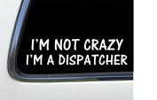 ThatLilCabin - I'm not crazy I'm a Dispatcher 20cm AS414 car sticker decal