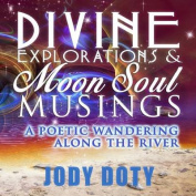 Divine Explorations and Moon Soul Musings