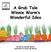 A Grub Tale - Winnie Worm's Wonderful Idea