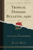 Tropical Diseases Bulletin, 1920, Vol. 16