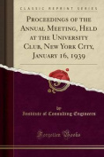 Proceedings of the Annual Meeting, Held at the University Club, New York City, January 16, 1939