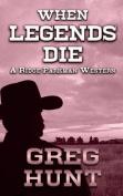When Legends Die  [Large Print]