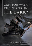 Can You Walk the Plank in the Dark?