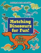 Matching Dinosaurs for Fun! the Activity Book