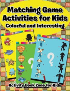 Matching Game Activities for Kids -- Colorful and Interesting