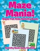 Maze Mania! Super Fun Kids Activity Book
