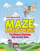 Maze Marauders! the Ultimate Challenge Kids Activity Book