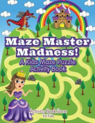 Maze Master Madness! a Kids Maze Puzzle Activity Book