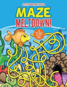 Maze Meltdown! an Epic Maze Activity Book