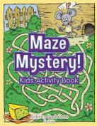 Maze Mystery! Kids Activity Book