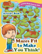 Mazes Fit to Make You Think! Activity Book