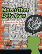 Mazes That Defy Ages. a Maze Activity Book