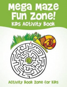 Mega Maze Fun Zone! Kids Activity Book