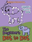 The Beginner's Dot to Dot Children's Activity Book