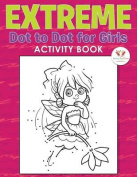 Extreme Dot to Dot for Girls Activity Book