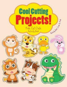 Cool Cutting Projects! Kids Cut Outs Activity Book