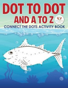 Dot to Dot and A to Z - Connect the Dots Activity Book