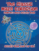 The Classic Maze Collection - Children's Maze Activity Book