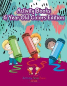 Activity Books 6 Year Old Colors Edition