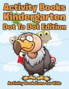 Activity Books Kindergarten Dot to Dot Edition