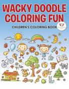 Wacky Doodle Coloring Fun Children's Coloring Book