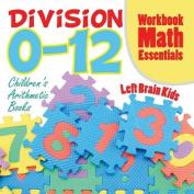 Division 0-12 Workbook Math Essentials - Children's Arithmetic Books