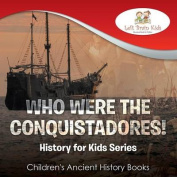 Who Were the Conquistadores? History for Kids Series - Children's Ancient History Books