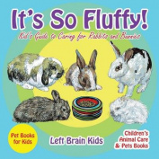 It's So Fluffy! Kid's Guide to Caring for Rabbits and Bunnies - Pet Books for Kids - Children's Animal Care & Pets Books