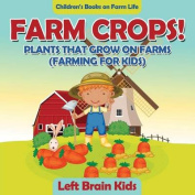 Farm Crops! Plants That Grow on Farms (Farming for Kids) - Children's Books on Farm Life