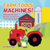 Farm Tools and Machines! Machines & Tools We Use on the Farm (Farming for Kids) - Children's Books on Farm Life