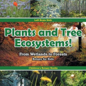 Plants and Tree Ecosystems! from Wetlands to Forests - Botany for Kids - Children's Botany Books