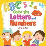 Color My Letters and Numbers-Baby & Toddler Color Books