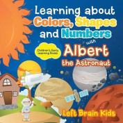 Learning about Colors, Shapes and Numbers with Albert the Astronaut - Children's Early Learning Books