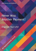 Never Miss Another Payment! Organize Your Life